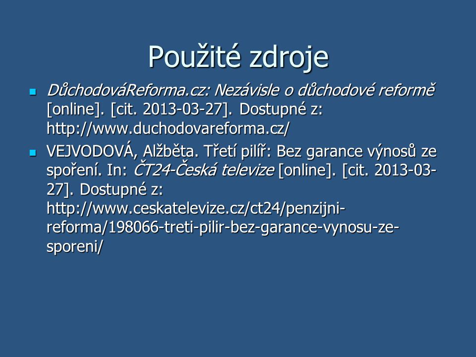 Použité zdroje DůchodováReforma.cz: Nezávisle o důchodové reformě [online]. [cit. 2013-03-27]. Dostupné z: http://www.duchodovareforma.cz/